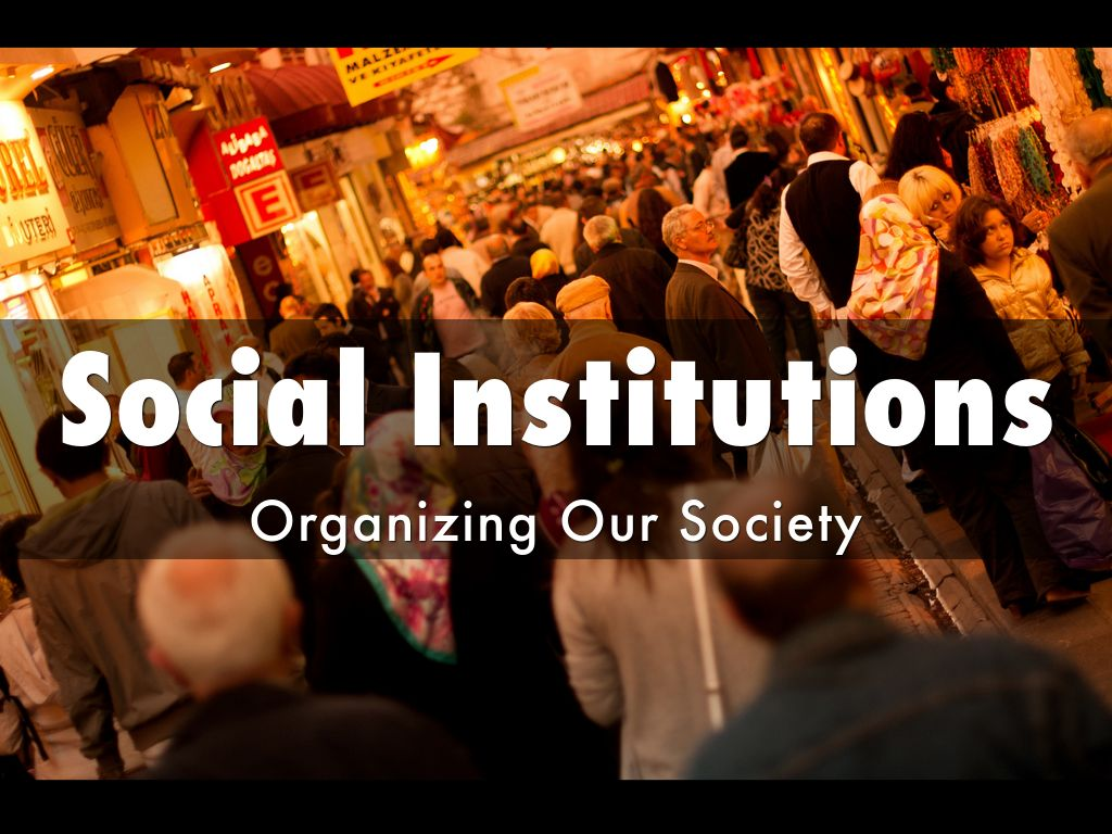 The Importance Of Social Institutions